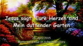 2015-04-25 - Jesus sagt... Eure Herzen sind Mein duftender Garten