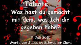 2015-07-07 - JESUS FRAGT... Was hast du mit den Talenten gemacht, die Ich dir anvertraut habe?