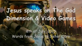 2015-07-08 - JESUS SPEAKS on The GOD DIMENSION and VIDEO GAMES