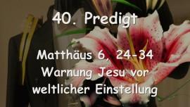 40. PREDIGT von JESUS... Warnung Jesu vor weltlicher Einstellung - Matthäus 6_24-34 - Aufgezeichnet von Gottfried Mayerhofer