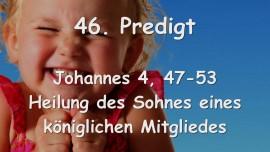 46. PREDIGT von JESUS... Heilung des Sohnes eines koeniglichen Mitgliedes - Johannes 4_47-53