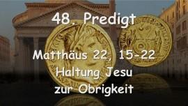 48. PREDIGT von JESUS... Haltung Jesu zur Obrigkeit - Matthaeus 22_15-22 - Aufgezeichnet von Gottfried Mayerhofer