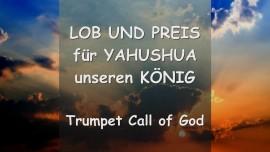 Trompeten Ruf Gottes - LOB UND PREIS fuer YAHUSHUA unseren KONIG