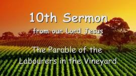 10th SERMON from JESUS... The Labourers in the Vineyard - Matthew 20_1-16 - to Gottfried Mayerhofer