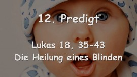 12. Predigt von Jesus - Die Heilung eines Blinden - Lukas 18_35-43 - Gottfried Mayerhofer