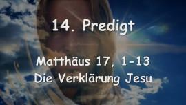 14. Predigt von Jesus - Die Verklaerung Jesu - Matthaeus 17_01-13