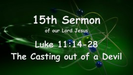 15th Sermon of Jesus - The Casting out of a Devil - Luke 11_14-28