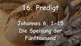 16. Predigt von Jesus - Die Speisung der Fuenftausend - Johannes 6_1-15