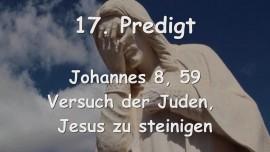 17. Predigt von Jesus - Versuch der Juden, Jesus zu steinigen - Johannes 8_59 - Gottfried Mayerhofer