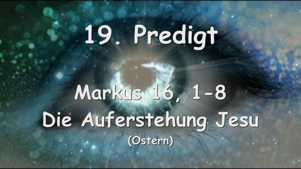 19. Predigt von Jesus... Die Auferstehung Jesu - Markus 16_1-8 - Gottfried Mayerhofer