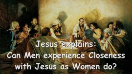 2015-04-16 - Jesus explains... Can Men experience Closeness with Jesus as Women do