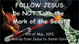 2015-05-09 - Follow Jesus – Do NOT Take the Mark of the Beast