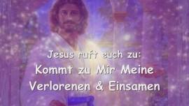 2015-07-15 - Jesus ruft euch zu... Kommt zu Mir Meine Verlorenen und Einsamen