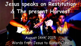 2015-08-14 - Jesus speaks on Restitution and the present Harvest