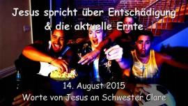 2015-08-14 - Jesus spricht ueber Entschaedigung und die aktuelle Ernte