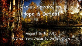 2015-08-16 - Jesus speaks about Hope and Defeat