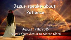 2015-08-17 - Jesus speaks about Patience