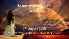 2015-08-17 - Jesus spricht ueber Geduld
