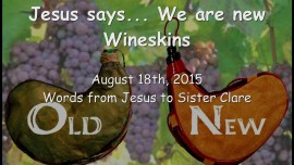 2015-08-18 - Jesus says... We are new Wineskins