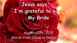 2015-08-20 - Jesus says... I am grateful to you My Bride