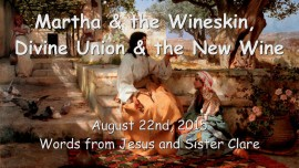 2015-08-20 - Martha and the Wineskin - The Divine Union and The New Wine