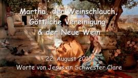 2015-08-22 - Martha und Maria, der Weinschlauch - die Goettliche Vereinigung und der neue Wein