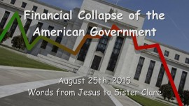 2015-08-25 - Jesus speaks regarding the Financial Collapse of the US Government