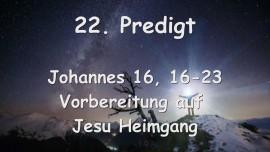 22. Predigt von Jesus... Vorbereitung auf Jesu Heimgang - Johannes 16_16-23 - Gottfried Mayerhofer