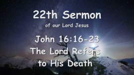 22nd Sermon of Jesus - The Lord refers to His Death - John 16_16-23 - Gottfried Mayerhofer