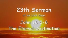 23rd Sermon of Jesus - The eternal Destination - John 16_5-6 - Gottfried Mayerhofer