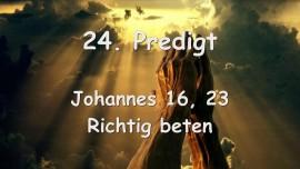 24. PREDIGT von JESUS... Richtig Beten - Johannes 16_23 - Aufgezeichnet von Gottfried Mayerhofer