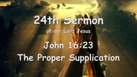 24th Sermon of Jesus - The Proper Supplication - John 16_23 - Gottfried Mayerhofer
