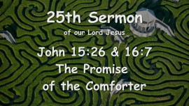 25th Sermon of Jesus - The Promise of the Comforter - John 15_26 and John 16_7 - Gottfried Mayerhofer