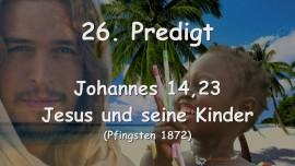 26. Predigt von Jesus - Jesus und Seine Kinder - Johannes 14_23 - Gottfried Mayerhofer