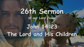 26th Sermon of Jesus - The Lord and His Children - John 14_23 - Gottfried Mayerhofer
