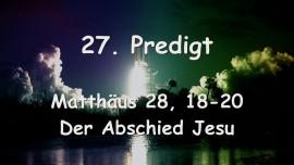 27. Predigt von Jesus - Der Abschied Jesus - Matthaeus 28_18-20 - Gottfried Mayerhofer