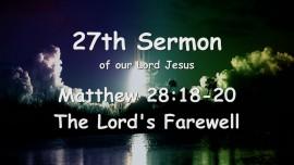 27th Sermon of Jesus - The Lord's Farewell - Matthew 28_18-20 - Gottfried Mayerhofer