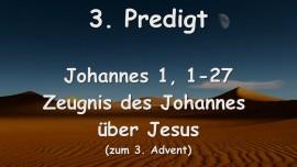3. Predigt von Jesus - Zeugnis des Johannes ueber Jesus - Johannes 1, 1-27 - Aufgezeichnet von G. Mayerhofer