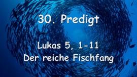 30. Predigt von Jesus... Der reiche Fischfang - Lukas 5_1-11 - Gottfried Mayerhofer