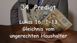 34. Predigt von Jesus... Gleichnis vom ungerechten Haushalter - Lukas 16_1-13 - Gottfried Mayerhofer