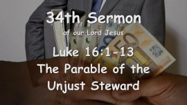 34th Sermon of Jesus - The Parable of the Unjust Steward - Luke 16_1-13