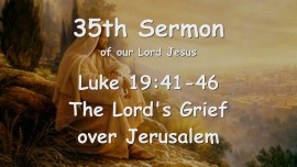 35th Sermon of Jesus... The Lord's Grief over Jerusalem - Luke 19_41-46