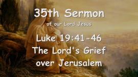 35th Sermon of Jesus... The Lord's Grief over Jerusalem - Luke 19_41-46