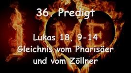 36. PREDIGT von JESUS - Gleichnis vom Pharisaeer und Zoellner - Lukas 18_9-14 - Gottfried Mayerhofer