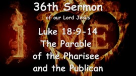 36th Sermon of Jesus... The Parable of the Pharisee and the Publican - Luke 18_9-14