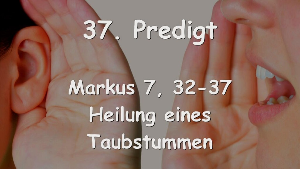37. PREDIGT von JESUS - Heilung eines Taubstummen - Markus 07_32-37 - Gottfried Mayerhofer