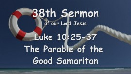 38th Sermon of Jesus... The Parable of the Good Samaritan - Luke 10_25-37