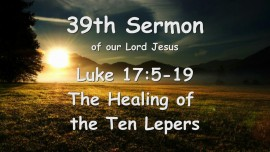 39th Sermon of Jesus... The Healing of the Ten Lepers - Luke 17_5-19