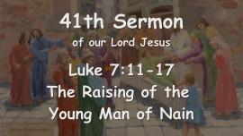 41st Sermon of Jesus... The Raising of the young Man of Nain - Luke 7_11-17