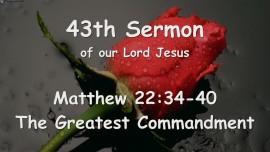 43rd Sermon of Jesus... The Greatest Commandment - Matthew 22_34-40